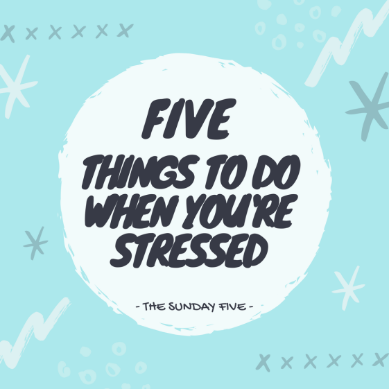 5 Things To Do When You're Stressed